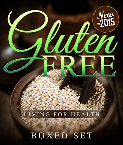 Gluten Free Living For Health: How to Live with Celiac or Coeliac Disease (Gluten Intolerance Guide) by Speedy Publishing