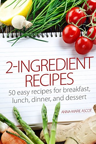 2-INGREDIENT RECIPES: 50 easy recipes for breakfast, lunch, dinner, and dessert PDF