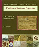 img - for The Rise of American Capitalism: The Growth of American Banks (America's Industrial Society in the 19th Century) book / textbook / text book