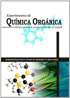 EXPERIMENTOS DE QUIMICA ORGANICA, CON ENFOQUE EN CIENCIAS DE LA VIDA (Spanish Edition) by [Yepes, Pedro Nel Martínez]