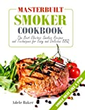 Masterbuilt Smoker Cookbook: The Best Electric Smoker Recipes and Techniques for Easy and Delicious BBQ (Electric Smoker Recipes, Smoking Meat Cookbook, The Best BBQ Recipes)