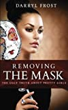 img - for Removing the Mask: The Ugly truth About Pretty Girls book / textbook / text book