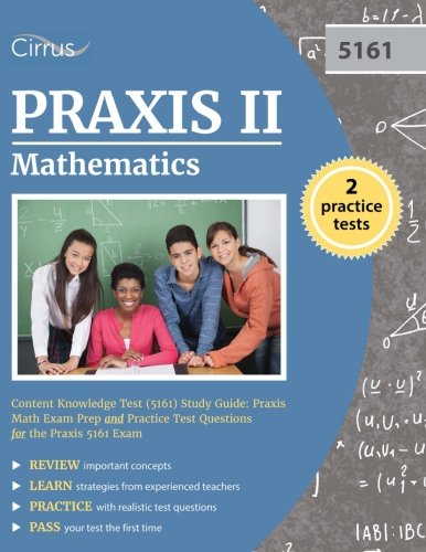 Praxis II Mathematics Content Knowledge Test (5161) Study Guide: Praxis Math Exam Prep and Practice Test Questions for the Praxis 5161 Exam