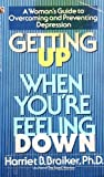 Getting up When You're Feeling Down, Harriet B. Braiker, 0671683276