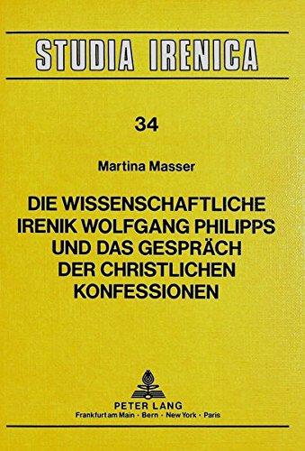 Die Wissenschaftliche Irenik Wolfgang Philipps und das Gespräch der christlichen Konfessionen (Studia Irenica) (German Edition)