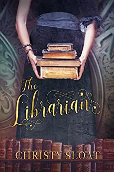 The Librarian (The Librarian Chronicles Book 1) by [Sloat, Christy]
