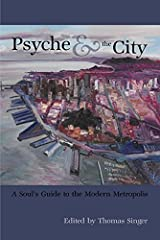 Psyche & the City: A Soul's Guide to the Modern Metropolis (Analytical Psychology & Contemporary Culture) Paperback