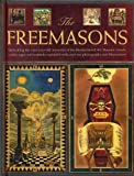 The Freemasons: Unlocking the 1000-Year-Old Mysteries of the Brotherhood: The Masonic Rituals, Codes, Signs and Symbols Explained with