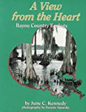 A View from the Heart : Bayou Country Ecology, Kennedy, June, 0962172448