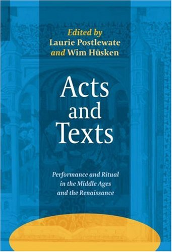 Acts and Texts: Performance and Ritual in the Middle Ages and the Renaissance. (Ludus Medieval and Early Renaissance Theatre and Drama) by Brand: Rodopi