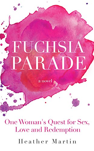 Fuchsia Parade: One Woman's Quest for Sex, Love and Redemption by Heather Martin