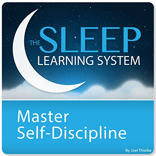 Master Self-Discipline and Willpower with Hypnosis and Meditation: The Sleep Learning System