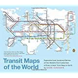 Transit Maps of the World: Expanded and Updated Edition of the World's First Collection of Every Urban Train Map on Earth