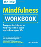 The Little Mindfulness Workbook: Everyday techniques to help you combat stress and enhance your life