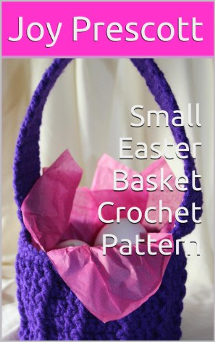 Fun Easter Basket Crochet Patterns - Free & Paid - Small Easter Basket Crochet Pattern