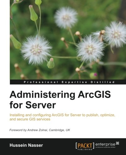 Administering ArcGIS for Server by Packt Publishing