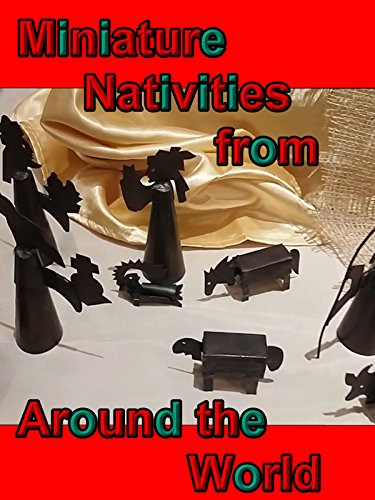 Miniature Nativities From Around the World