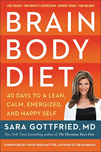 Brain Body Diet: 40 Days to a Lean, Calm, Energized, and Happy Self by [Gottfried, M.D., Sara]