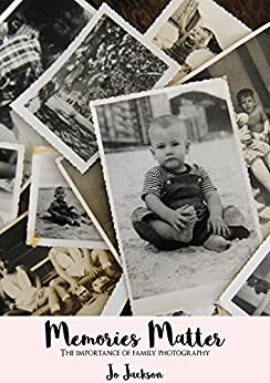 Memories Matter: The importance of family photography