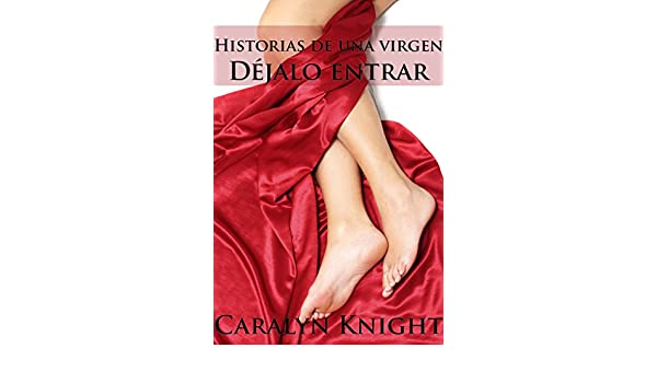 Déjalo Entrar: Historias de una Virgen (Spanish Edition) - Kindle edition by Caralyn Knight, Seth Daniels. Literature & Fiction Kindle eBooks @ Amazon.com.
