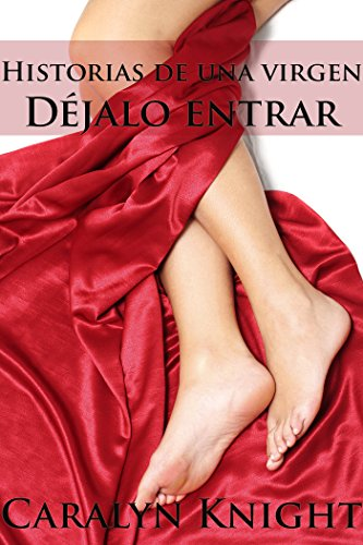 Déjalo Entrar: Historias de una Virgen (Spanish Edition) by [Knight, Caralyn