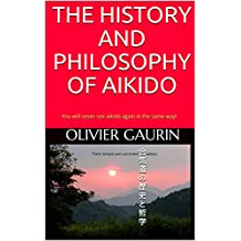 THE HISTORY AND PHILOSOPHY OF AIKIDO: You will never see aikido again in the same way!