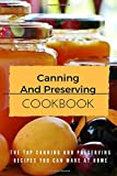 Canning And Preserving Cookbook: The Top Canning And Preserving Recipes You Can Make At Home