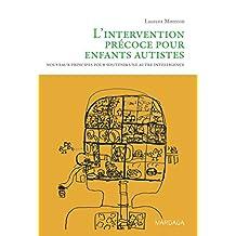 L'intervention précoce pour enfants autistes: Nouveaux principes pour soutenir une autre intelligence (Psy) (French Edition)