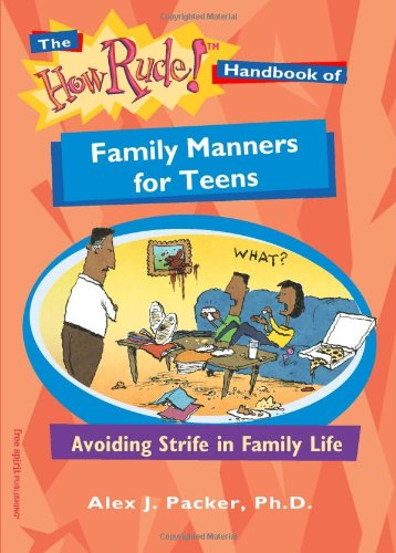 The How Rude! Handbook of Family Manners for Teens: Avoiding Strife in Family Life (How Rude Handbooks for Teens)
