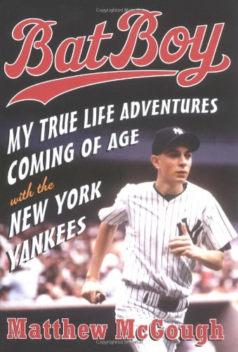 Download Bat Boy: My True Life Adventures Coming of Age with the New York Yankees pdf