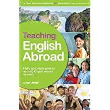 Teaching English Abroad: A Fully Up-to-Date Guide to Teaching English Around the World