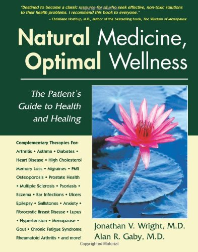 Natural Medicine, Optimal Wellness  The Patient's Guide to Health and Healing, V., Jonathan & R., Alan