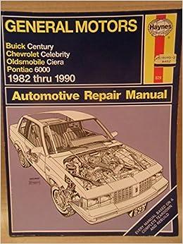 General Motors Automotive Repair Manual: Buik Century, Chevrolet Celebrity, Oldsmobile Ciera, Pontiac 6000 (1982 thru 1990) Paperback – 1992