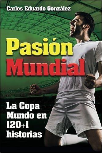 Pasion Mundial: La Copa Mundo en 120+1 historias: Amazon.es: Mr ...