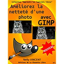 Améliorez la netteté d'une photo avec GIMP (French Edition)