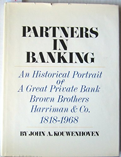 Partners In Banking  An Historical Portrait Of A Great Private Bank  Brown Brothers Harriman   Co   1818 1968