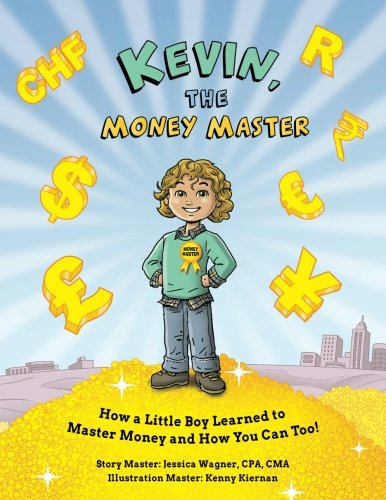 Kevin, the Money Master: How a Little Boy Learned to Master Money and How You Can Too!