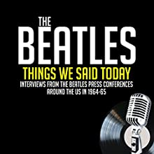 Things We Said Today Speech by John Lennon, Paul McCartney, Ringo Starr, George Harrison, Jean Morris, Larry Kane Narrated by John Lennon, Paul McCartney, Ringo Starr, George Harrison, Jean Morris, Larry Kane