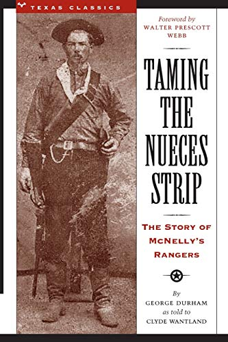Taming the Nueces Strip: The Story of McNelly's Rangers (Texas Classics) ()