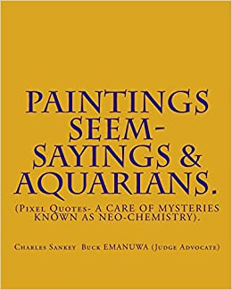PAINTINGS SEEM- SAYINGS and Aquarians.: (Pixel Quotes- A CARE OF MYSTERIES KNOWN AS NEO-CHEMISTRY).