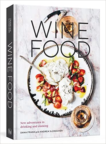 Dana Frank Wine Food: New Adventures in Drinking and Cooking