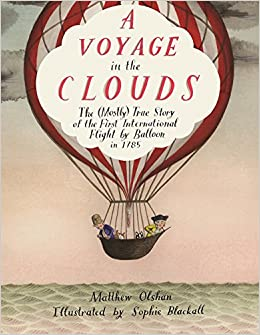 18351e74 A Voyage in the Clouds: The (Mostly) True Story of the First International  Flight by Balloon in 1785: Matthew Olshan, Sophie Blackall: 9780374329549:  ...