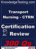 Transport Nursing (CTRN) Review (Certification in Transport Nursing Book 1)