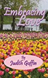Embracing Love : Love of Self, Life and Relationships, Judith Goffin, 0974243914