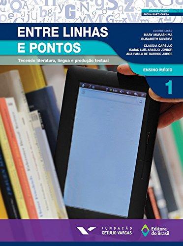 Entre Linhas e Pontos. Tecendo Literatura, Língua e Produção Textual 1