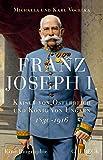 Franz Joseph I.: Kaiser von Österreich und König von Ungarn