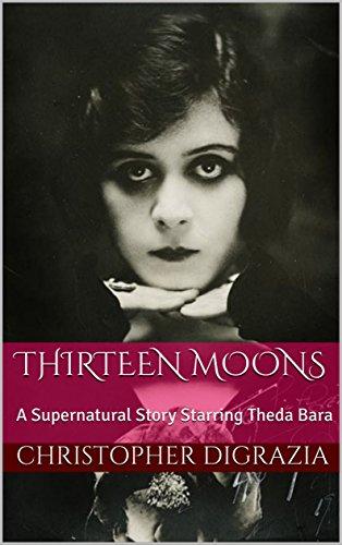 Thirteen Moons: A Supernatural Story Starring Theda Bara (Old Faithful Vanity)