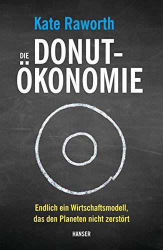 Die Donut-Ökonomie: Endlich ein Wirtschaftsmodell, das den Planeten nicht zerstört Gebundenes Buch – 12. März 2018 Kate Raworth Hans Freundl Sigrid Schmid 3446258450