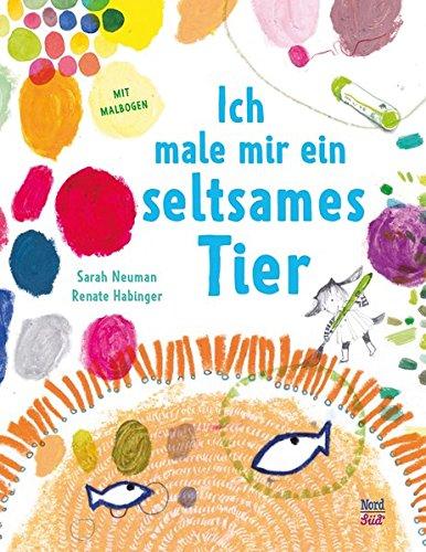 Ich male mir ein seltsames Tier: Amazon.de: Sarah Neuman, Renate ...