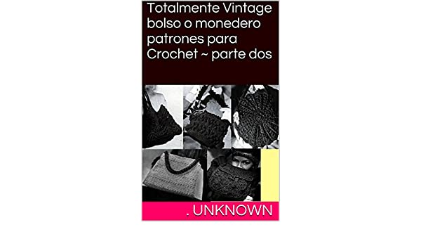 Amazon.com: Totalmente Vintage bolso o monedero patrones para Crochet ~ parte dos (Spanish Edition) eBook: Unknown: Kindle Store
